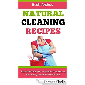 Natural Cleaning Recipes: Essential Oils Recipes to Safely Clean Your Home, Save Money, and Protect Your Family (Essential Oils Books Book 1) (English Edition)