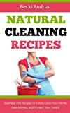 Natural Cleaning Recipes: Essential Oils Recipes to Safely Clean Your Home, Save Money, and Protect Your Family (Essential Oils Books)