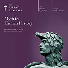 Myth in Human History  by  The Great Courses Narrated by Professor Grant L. Voth