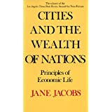 Cities and the Wealth of Nations: Principles of Economic Lifeby Jane Jacobs