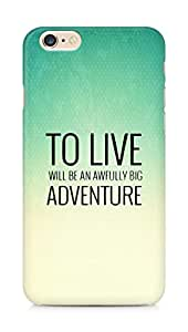 AMEZ to live will be an awfully big adventure Back Cover For Apple iPhone 6s Plus