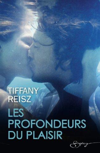 Tiffany Reisz - Les profondeurs du plaisir (Spicy)