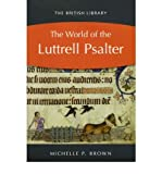 The World of the Luttrell Psalter (0712349596) by Brown, Michelle P.