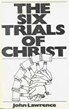 The Six Trials of Christ by John W. Lawrence