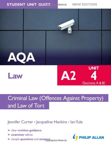 AQA A2 Law Student Unit Guide New Edition: Unit 4 (Sections A & B) Criminal Law (Offences Against Property) and Law
