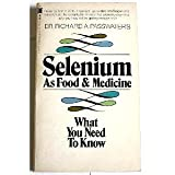 Selenium as Food and Medicineby Richard A. Passwater