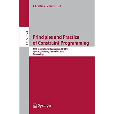 Principles and Practice of Constraint Programing-CP 2013: 19th International Conference, CP 2013, Uppsala, Sweden