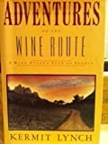 img - for Adventures on the Wine Route: A Wine Buyer's Tour of France by Kermit Lynch (1988-10-01) book / textbook / text book
