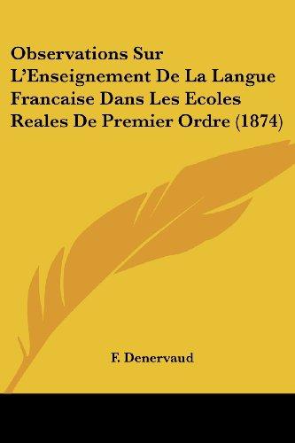 Observations Sur L'Enseignement de La Langue Francaise Dans Les Ecoles Reales de Premier Ordre (1874)