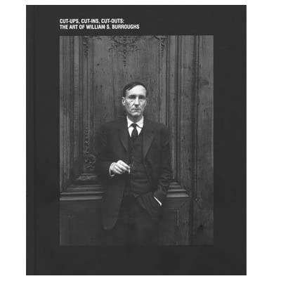 The Art of William S. Burroughs: Cut-ups, Cut-ins, Cut-outs (Hardcover)