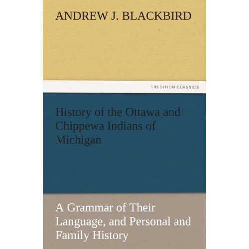 Ottawa and Chippewa Indians of Michigan A Grammar of Their Language