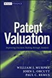 Patent Valuation: Improving Decision Making through Analysis