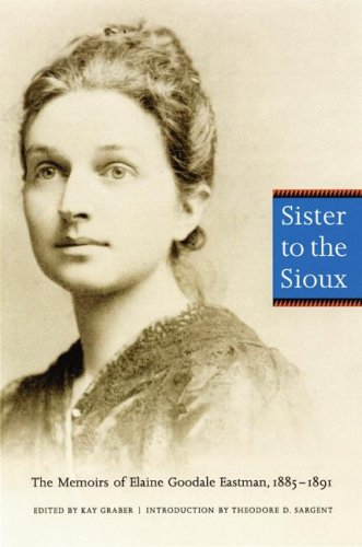 Sister to the Sioux (Second Edition): The Memoirs of Elaine Goodale Eastman, 1885-1891 at Amazon.com