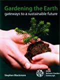 Gardening the Earth: Gateways to a Sustainable Future Stephen Blackmore