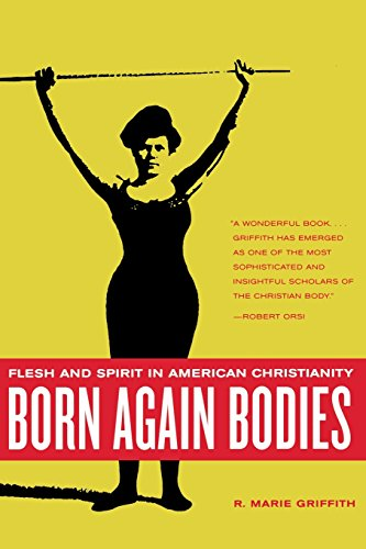 Born Again Bodies: Flesh and Spirit in American Christianity (California Studies in Food and Culture)