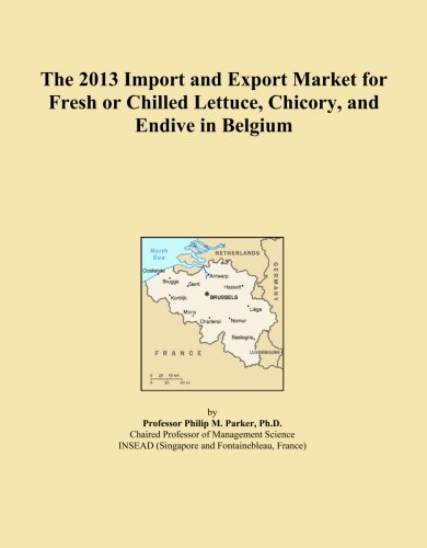 The 2013 Import and Export Market for Fresh or Chilled Lettuce, Chicory, and Endive in Belgium PDF