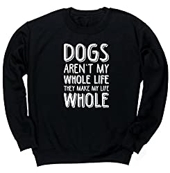 HippoWarehouse Dogs Aren't My Whole Life They Make My Life Whole unisex jumper sweatshirt pullover