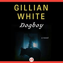 Dogboy: A Novel (       UNABRIDGED) by Gillian White Narrated by Joanna Daniel
