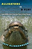 img - for Alligators in B-Flat : Improbable Tales from the Files of Real Florida (Hardcover)--by Jeff Klinkenberg [2013 Edition] book / textbook / text book