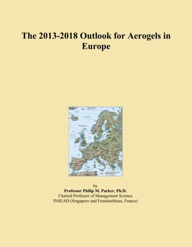 The 2013-2018 Outlook for Aerogels in Europe PDF