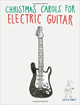 christmas carols for electric guitar easy songs in standard notation tablature javier marc. Black Bedroom Furniture Sets. Home Design Ideas