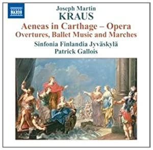 Kraus Orchestral Excerpts From Aeneas Overture Ballet Music Marches From The Ballet Aeneas from Naxos