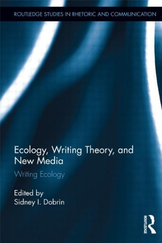 Ecology, Writing Theory, and New Media: Writing Ecology (Routledge Studies in Rhetoric and Communication)