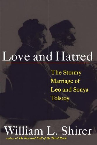 Love and Hatred: The Tormented Marriage of Leo and Sonya Tolstoy, William L. Shirer