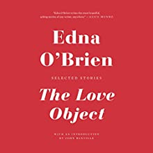 The Love Object: Selected Stories (       UNABRIDGED) by Edna O'Brien, John Banville - introduction Narrated by Catherine McGoohan, Julian Sands, Elle Newlands, Moira Quirk, Jennifer Taylor Lawrence, Cerris Morgan Moyer