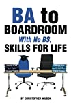 BA to Boardroom with no BS, Skills For Life (0985190140) by Wilson, Christopher