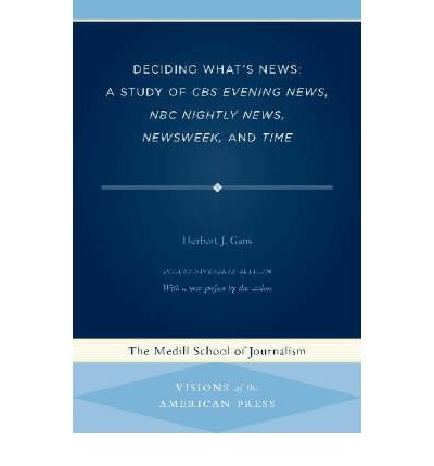deciding-whats-news-a-study-of-cbs-evening-news-nbc-nightly-news-newsweek-and-time-author-herbert-j-