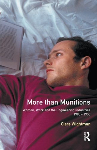 More Than Munitions: Women, Work And The Engineering Industries, 1900-1950 (Women And Men In History)