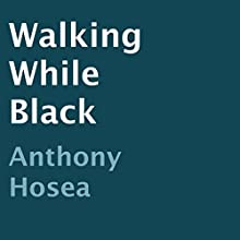 Walking While Black (       UNABRIDGED) by Anthony Hosea Narrated by Trevor Clinger