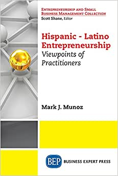 Latin American Entrepreneurs: Profiles And Viewpoints (Entrepreneurship And Small Business Management Collection)