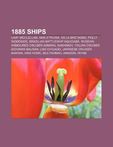 1885 Ships: Usat McClellan, RMS Etruria, SS La Bretagne, Polly Woodside, Brazilian Battleship Aquidab