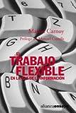 El trabajo flexible en la era de la informacion / Sustaining the New Economy: Work, Family and Community in the Information Age (Alianza Ensayo/ Alianza Essays) (Spanish Edition) (8420667854) by Carnoy, Martin