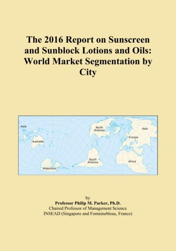the-2016-report-on-sunscreen-and-sunblock-lotions-and-oils-world-market-segmentation-by-city