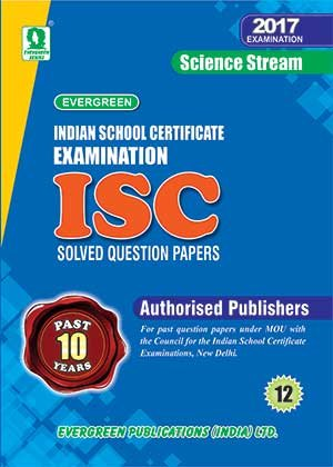 ISC 10 YEARS SOLVED PAPERS (SCIENCE) FOR 2017 EXAMINATION (ISC 10 YEARS SOLVED PAPERS)