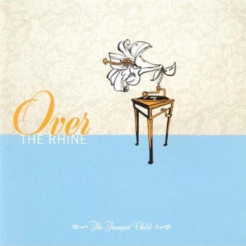 Over The Rhine - The Trumpet Child - Zortam Music
