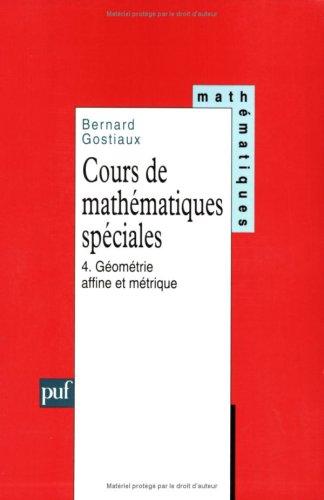 Cours de mathématiques spéciales, tome 4 : Géométrie affine et métrique