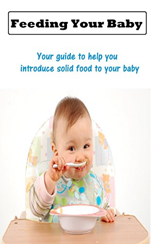 "Baby Food : FEEDING YOUR BABY ""From Six Months to One Year"" _  Your guide to help you introduce solid food to your baby.: Help your baby be a healthy eater by Mark Anderson, Dina Lim"