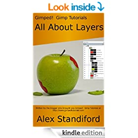 Gimped!  Gimp Tutorials - All About Layers (Gimped!  Gimp Essentials Book 1)