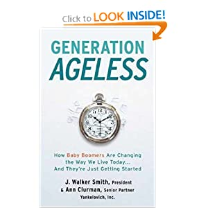 Generation Ageless: How Baby Boomers Are Changing the Way We Live Today . . . And They're Just Getting Started