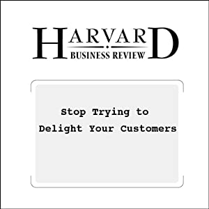Stop Trying to Delight Your Customers (Harvard Business Review) | [Matthew Dixon, Karen Freeman, Nicholas Toman]