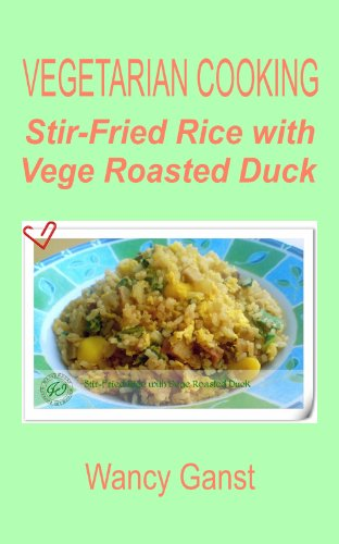 Vegetarian Cooking: Stir-Fried Rice With Vege Roasted Duck (Vegetarian Cooking - Vege Poultry Book 30)