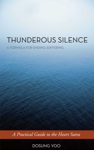 Thunderous Silence: A Formula For Ending Suffering: A Practical Guide To The Heart Sutra