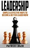 Leadership - Simple & Effective Ways To Become A Better Leader Now (Leadership, How To Lead, How To Lead People, Communication Skills)