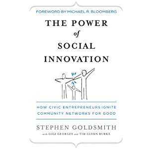 The Power of Social Innovation: How Civic Entrepreneurs Ignite Community Networks for Good | [Stephen Goldsmith, Gigi Georges]