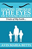 img - for Looking Through the Eyes of a Young Woman: Trials of My Faith... book / textbook / text book