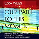 Our Path to This Moment: the Rob Scheps Big Band Plays the Music of Ezra Weiss with Special Guest Greg Gisbert